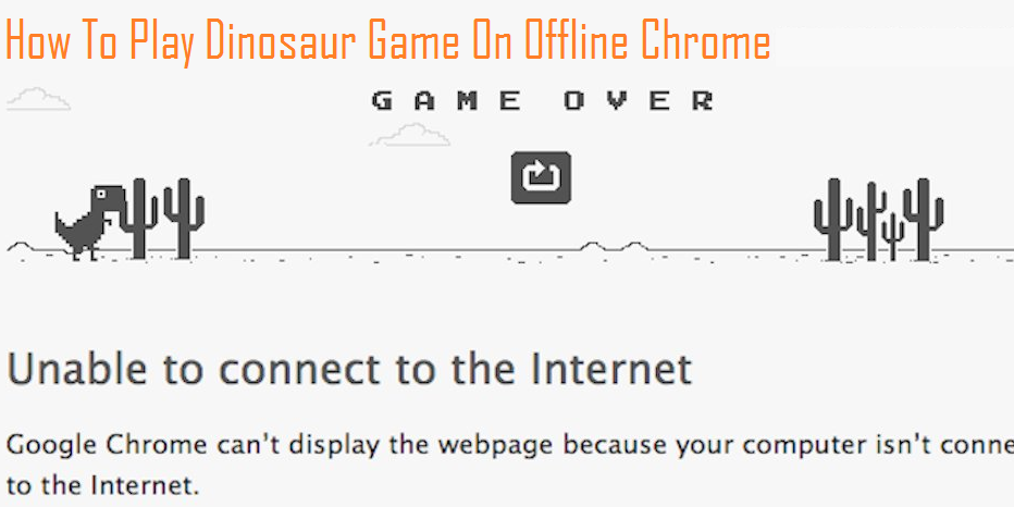 How To Play Dinosaur Game On Offline Chrome