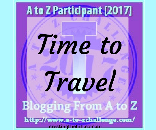 The A-Z Challenge ~ Why Midlife's Fabulous ~ Time To Travel
