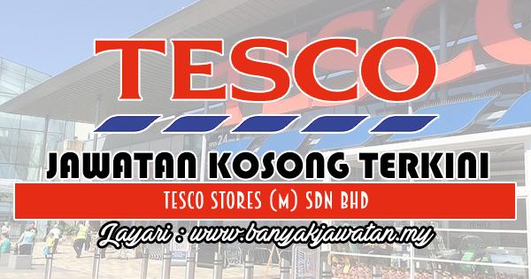Jawatan Kosong Terkini 2018 di Tesco Stores (M) Sdn Bhd