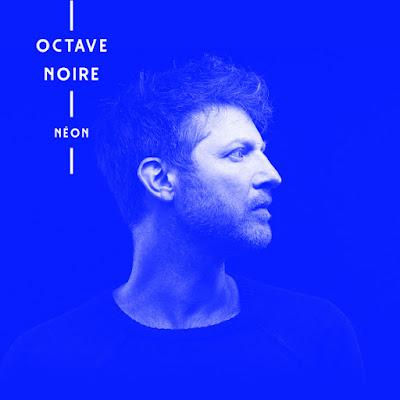 Octave Noire - Néon Yotanka / Pias 2017