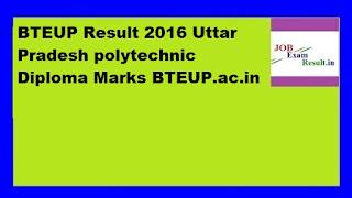 BTEUP Result 2016 Uttar Pradesh polytechnic Diploma Marks BTEUP.ac.in