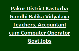 Pakur District Kasturba Gandhi Balika Vidyalaya Teachers, Accountant cum Computer Operator Govt Jobs Recruitment 2018