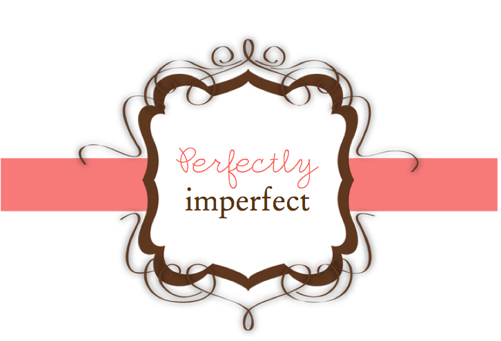 I'm Perfectly Imperfect. Because If You're Perfectly Imperfect