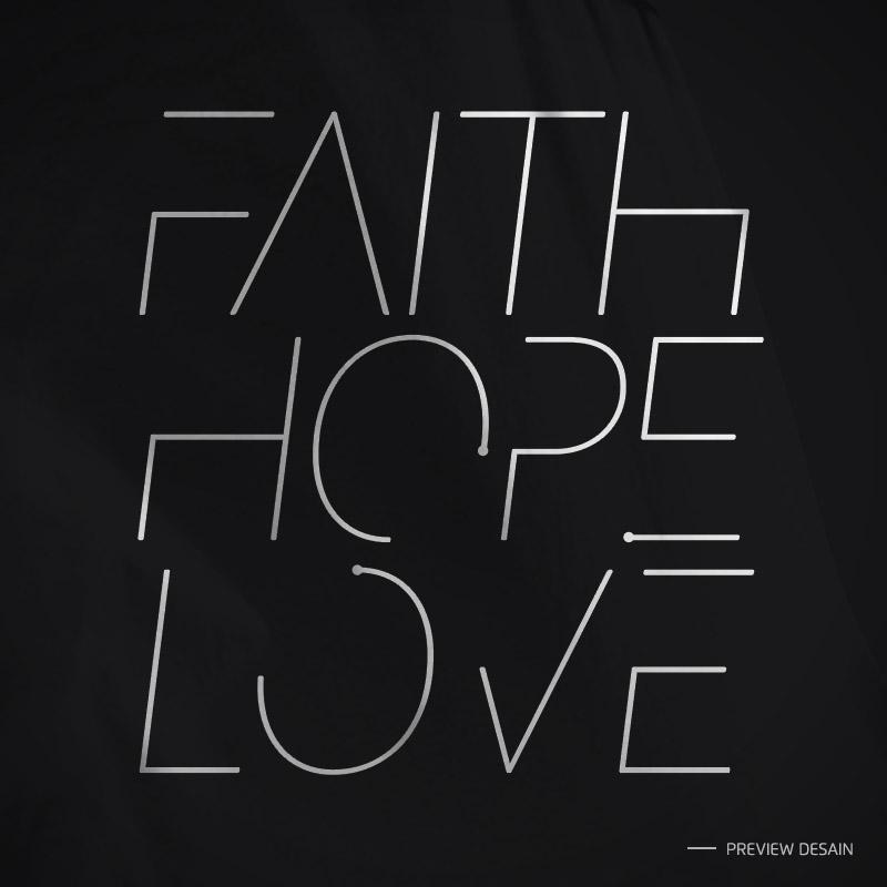 desain tulisan 'faith, hope, love' yang akan dicetak di kaos.