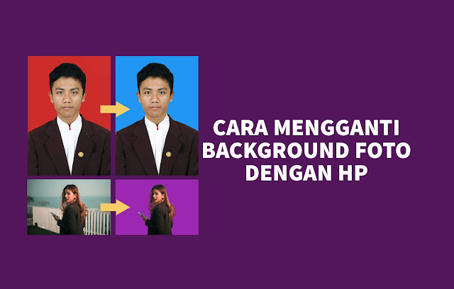 Cara Mengganti Background Foto Dengan HP