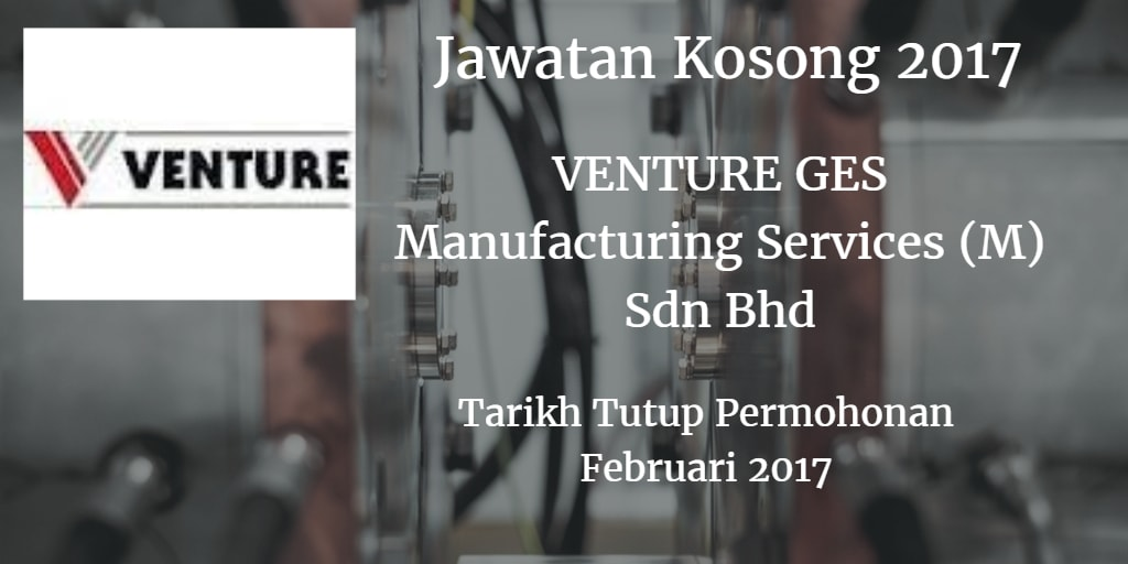 Jawatan Kosong VENTURE GES Manufacturing Services (M) SDN BHD Februari 2017