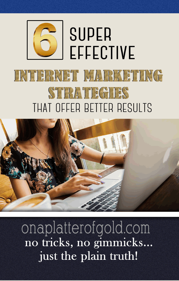 6 Super Effective Internet Marketing Strategies For Small Business That Offer Better Results