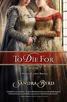HFVBT Review&Giveaway: To Die For(Ladies in Waiting, Book One) by Sandra Byrd