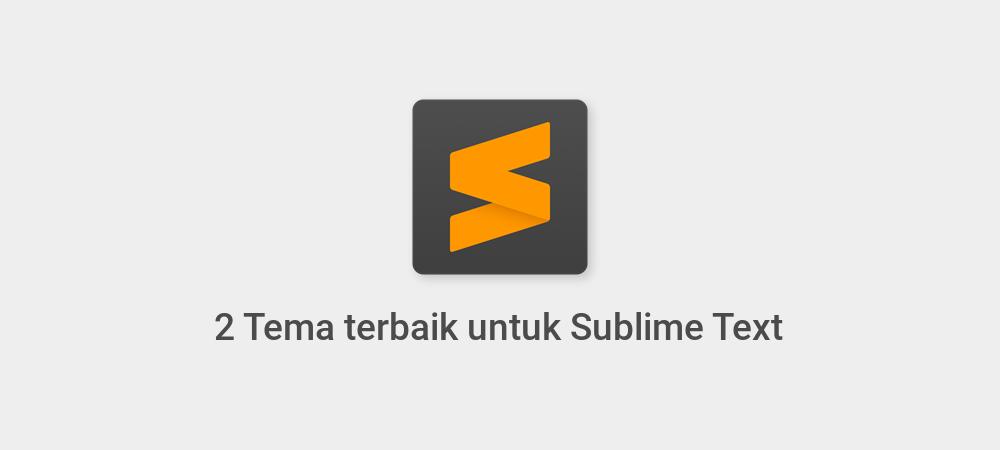 2 Tema terbaik untuk Sublime Text