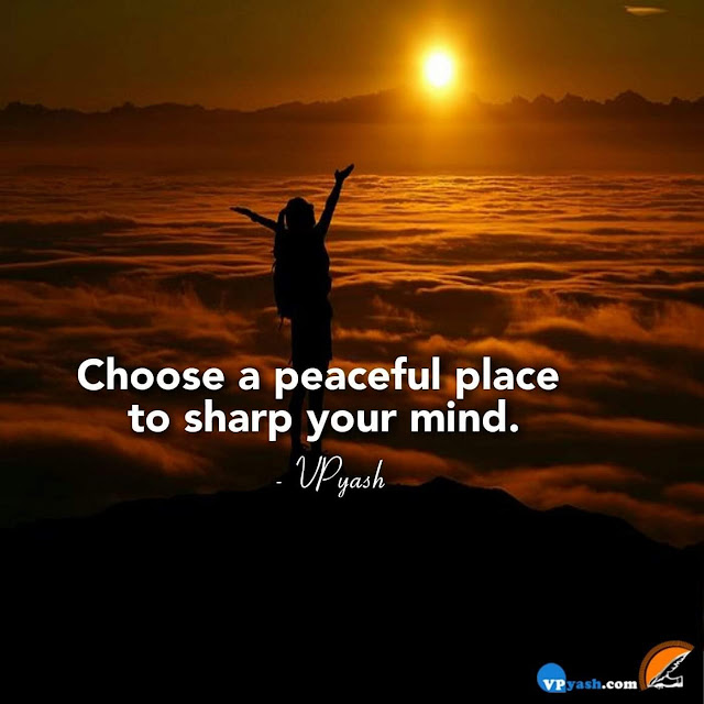 The peaceful Place will offer you a sharp mind