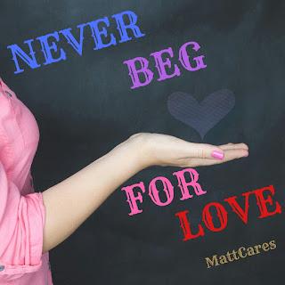 NEVER BEG FOR LOVE