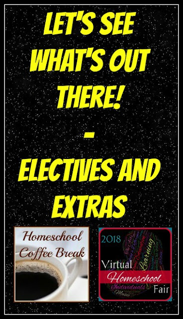 "Let's See What's Out There (Electives and Extras) - ""Enriching Our Learning"" in Week 4 of the 2018 Virtual Homeschool Fair on Homeschool Coffee Break @ kympossibleblog.blogspot.com"
