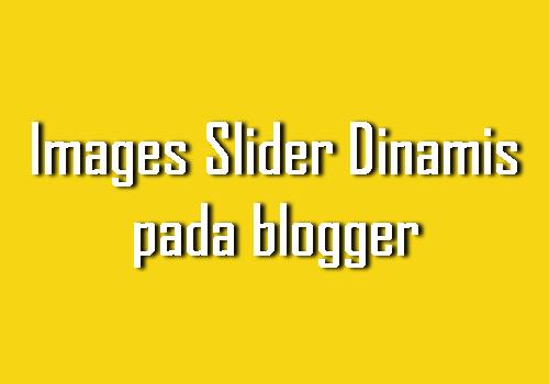 Cara Membuat Images Slider Dinamis pada Blogger dengan Mudah