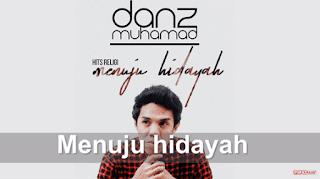 Lirik Lagu Menuju Hidayah - Danz Muhamad