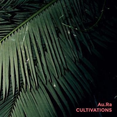 Au.Ra - Cultivations - Album Download, Itunes Cover, Official Cover, Album CD Cover Art, Tracklist