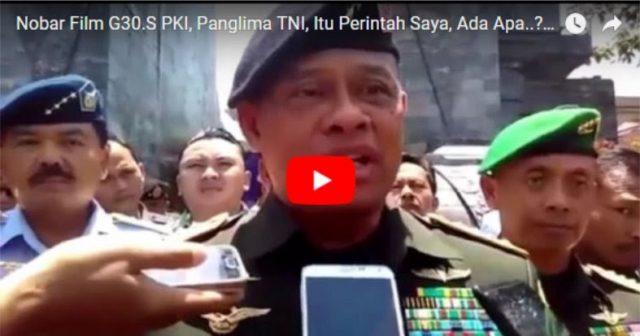 Video Pernyataan Tegas Panglima TNI Soal Nobar G30S/PKI: Itu Perintah Saya, Mau Apa?