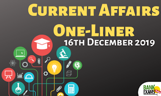 Current Affairs One-Liner: 16th December 2019