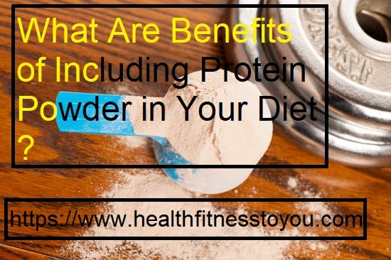 What Are Benefits of Including Protein Powder in Your Diet ?