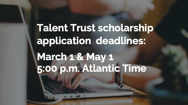 NSTT scholarship deadlines March 1 and May 1 5pm Atlantic time.