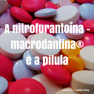 A nitrofurantoína - macrodantina® e a pilula