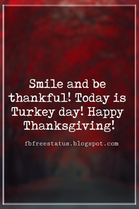 Messages For Thanksgiving, Smile and be thankful! Today is Turkey day! Happy Thanksgiving!