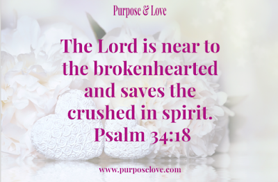 The Lord is near to the brokenhearted an saves the crushed in spirit. Psalm 34:18