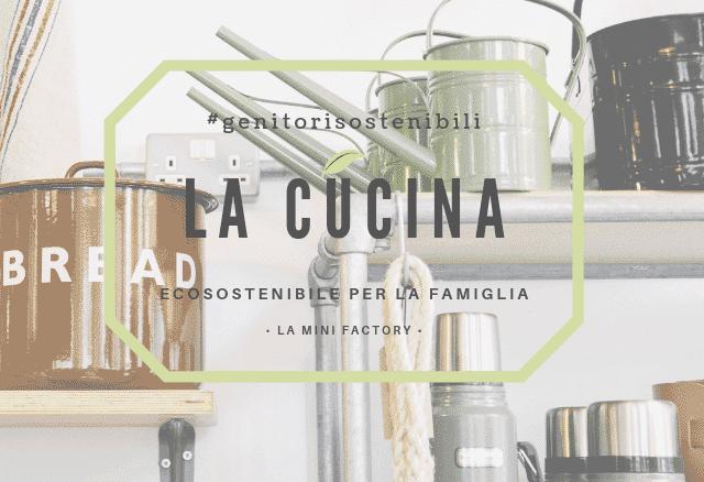 genitori sostenibili - la cucina | La Mini Factory