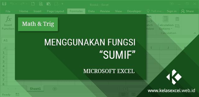 Fungsi/Rumus SUMIF, Cara Penjumlahan Bersyarat/Berkriteria Pada Microsoft Excel
