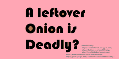 A leftover Onion is Deadly?