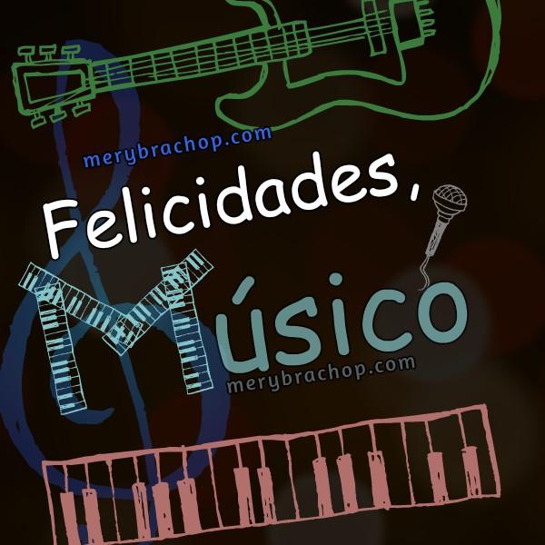 Frases cortas en tarjetas para un músico con imágenes para compartir por facebook por Mery Bracho.