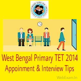 West Bengal Primary TET 2014 Appointment & Interview Suggestion with Tips and details Info