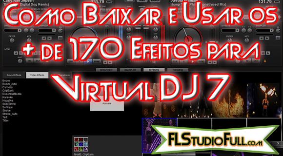 Como Baixar e Usar os + de 170 Efeitos para Virtual DJ 7