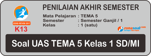 40 Soal UAS Tematik Tema 5 Kelas 1 Terbaru Semester Ganjil dan Kunci Jawaban