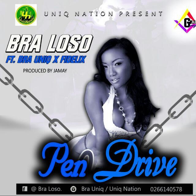 Bra Loso__Pen Drive(Feat. Bra UniQ & Fidelix)(Produced By Jamay)