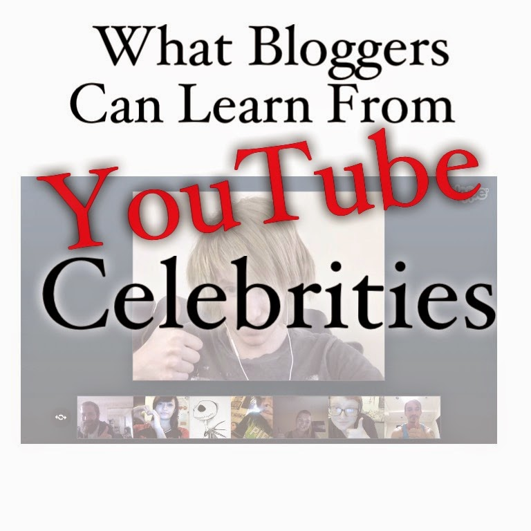 3 Things Bloggers Can Learn From YouTube Celebrities