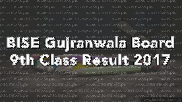 BISE Gujranwala Board 9th Class Result 2017