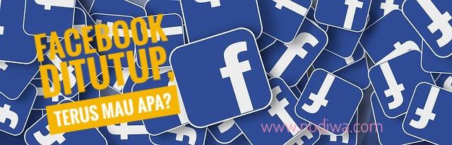 Facebook Ditutup, Terus Mau Apa?