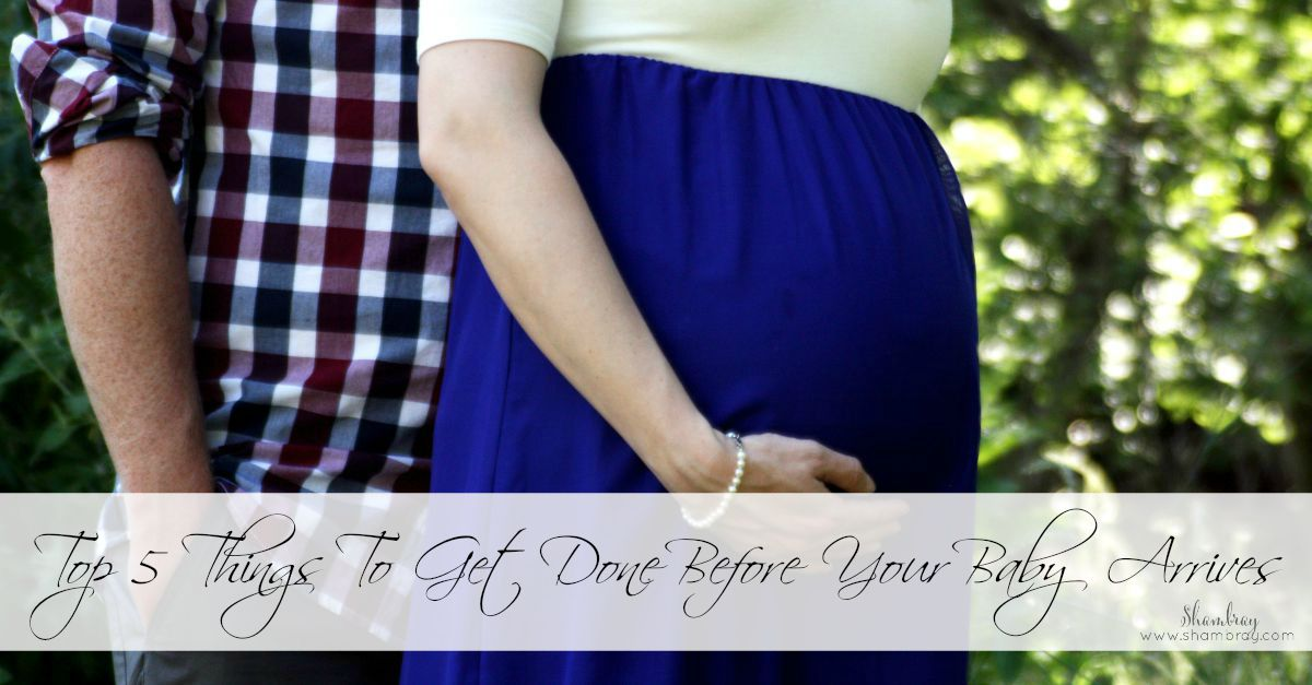 Shambray: Top 5 Things To Get Done Before Your Baby Arrives