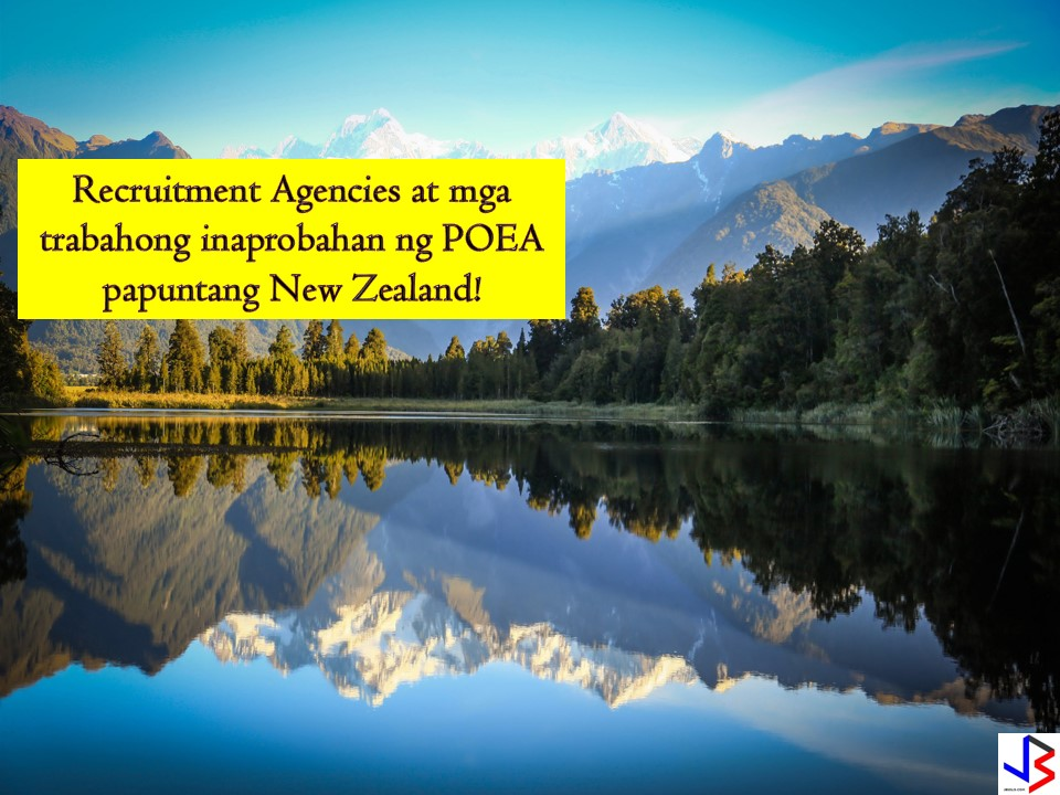 For many Filipinos, one of the best country to work abroad is the New Zealand. Aside from the good salary and benefits that await every worker, the country is a dream of many because of its beautiful environment and picturesque location. If you want to work in New Zealand, there is always a good news for you! The country is hiring Filipino workers month after month for a different position. If you want to apply but don't know where to start? Start scrolling down to see licensed recruitment agencies from Philippine Overseas Employment Administration (POEA) together with its job orders to New Zealand!  Jbsolis.net is NOT a recruitment agency and we are NOT processing nor accepting applications for jobs abroad. All information in this article is taken from the website of POEA — www.poea.gov.ph for general purposes only. Recruitment agencies are being linked to each job orders so that interested applicants may know where to coordinate and apply for their desired position.  Interested applicant may double-check the job orders as well as the licensed of the hiring recruitment agencies in POEA website to make sure everything is legal.