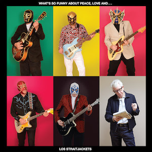 Los Straitjackets' What's So Funny About Peace, Love and Los Straitjackets