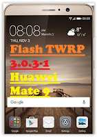 Flash TWRP 3.0.3-1 Huawei Mate 9