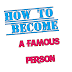 How to become a famous person