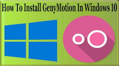 How To Install GenyMotion In Windows 10/7/8 To Play Android Games On Windows PC?