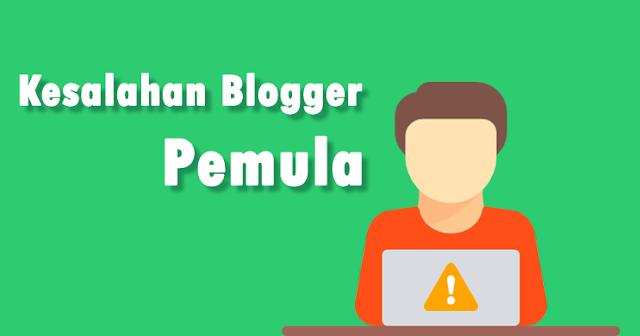 9 Kesalahan Yang Sering dilakaukan Blogger Pemula