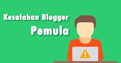 9 Kesalahan blogger pemula yang tidak sukses