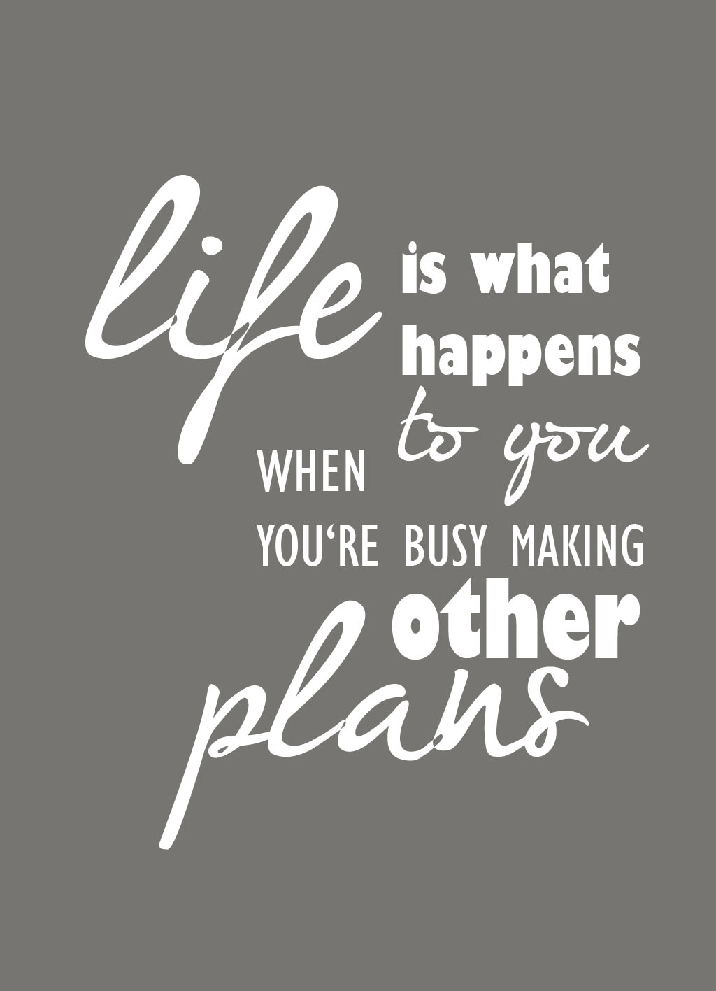 Quote of the Day :: Life is what happens to you when you're busy making other plans