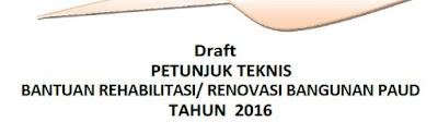 Juknis Bantuan Rehabilitasi/Renovasi Bangunan PAUD Tahun 2016 (Draft)
