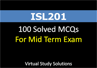 ISL201 - 100 Solved MCQs for Mid Term Exam Fall 2017