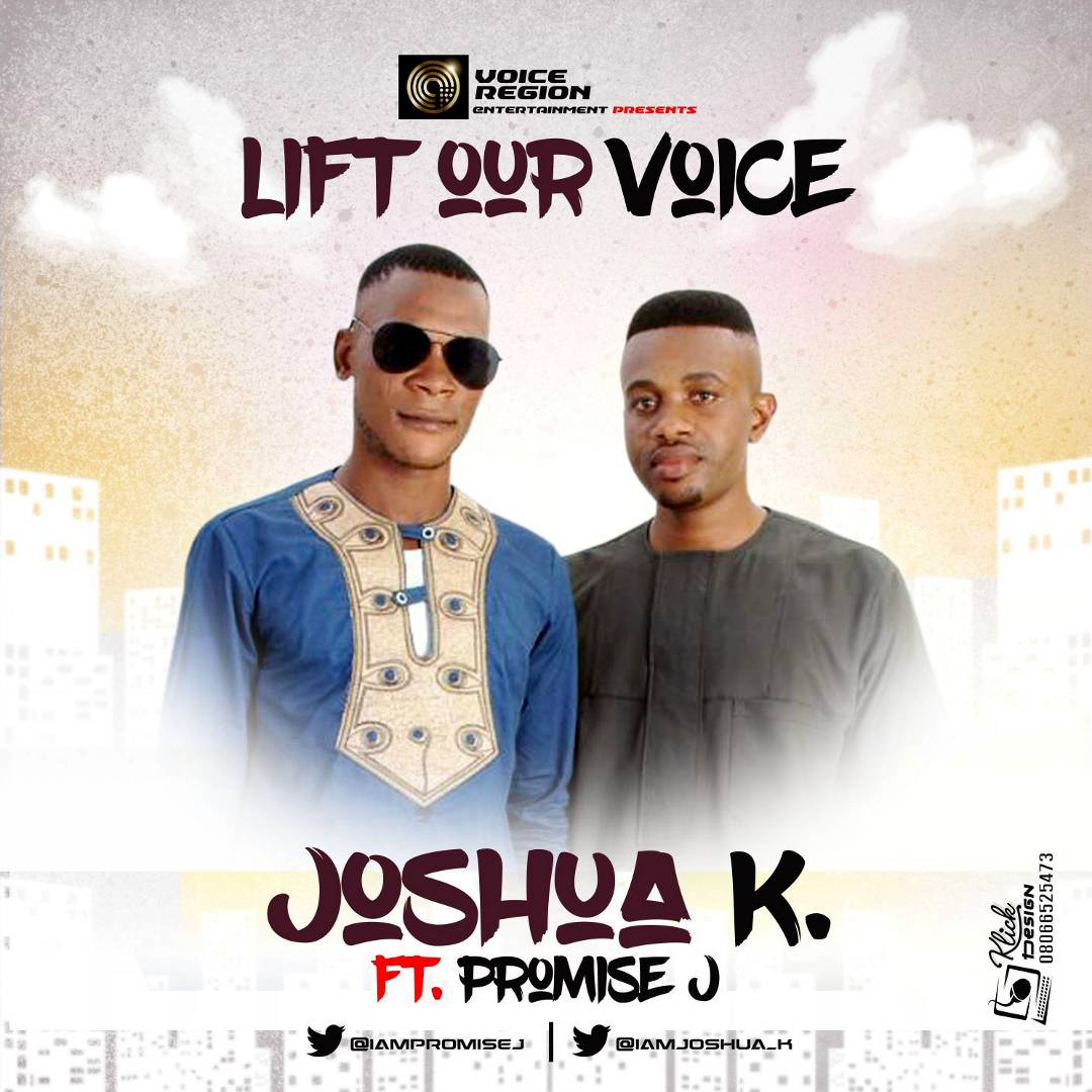 GOSPEL MUSIC: Joshua K Ft Promise J -Lift Our Voice | @iamjoshua_k