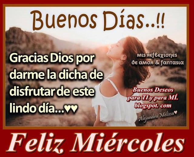 Buenos Días !!!  Gracias Dios por darme la dicha de disfrutar de este lindo día...  FELIZ MIÉRCOLES